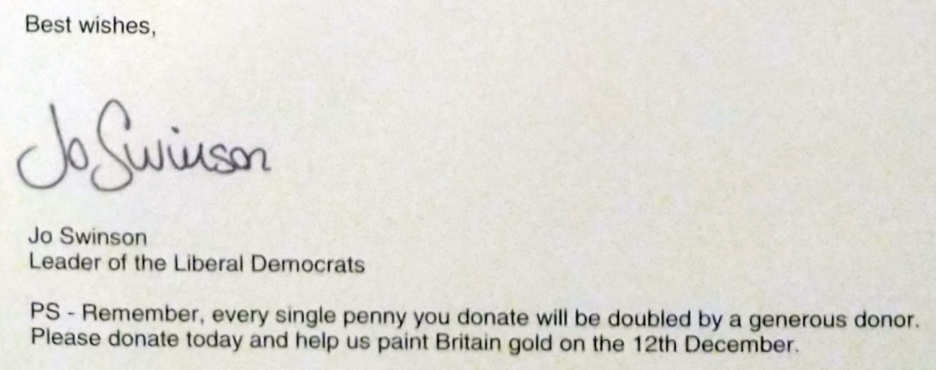 "Jo Swinson's signature with a PS: ""Remember, every single penny you donate will be doubled by a generous donor. Please donate today and help us paint Britain gold on the 12th December."""