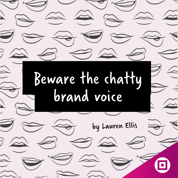 """Beware the chatty brand voice"""