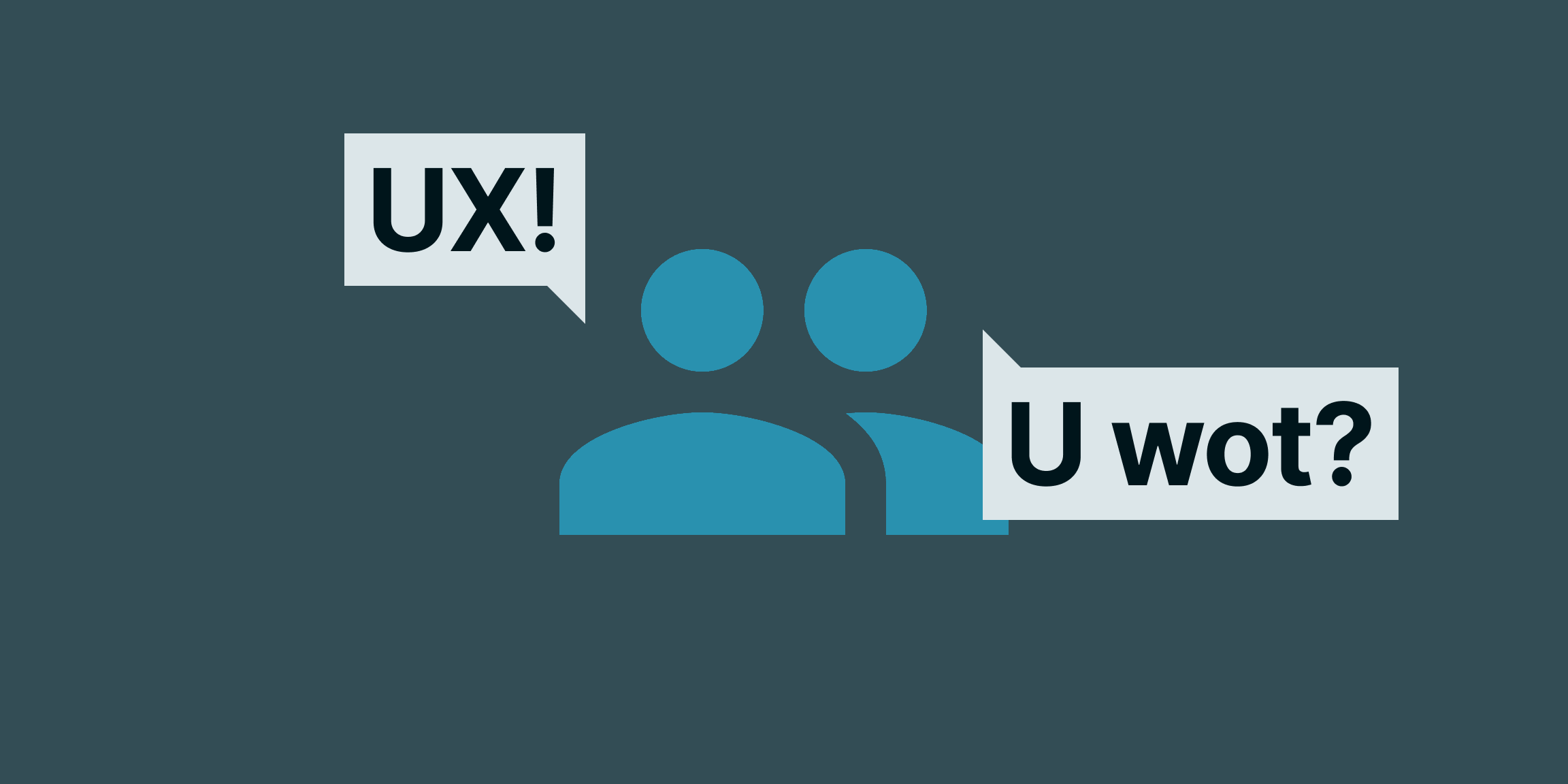 "Person 1: ""UX!""; Person 2: ""U wot?"""